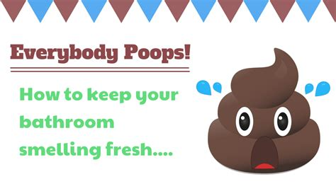 how to keep everybody poops how to keep the bathroom smelling fresh