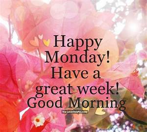Happy Monday! Have A Great Week! Good Morning Pictures ...