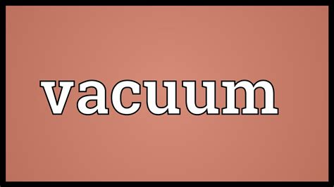 Vacuum Word by Vacuum Meaning