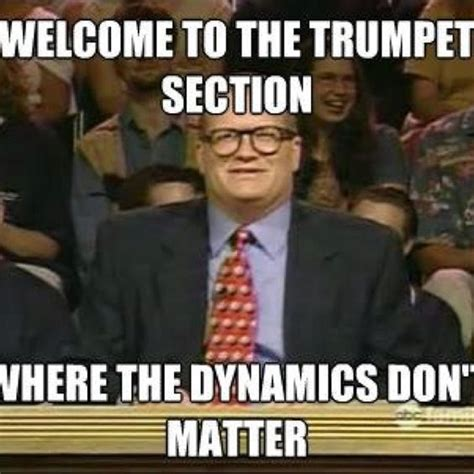 Trumpet Player Memes - this is a the truth where everyone plays extremly loud and your first chair trumpets player
