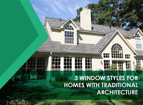 window styles  homes  traditional architecture