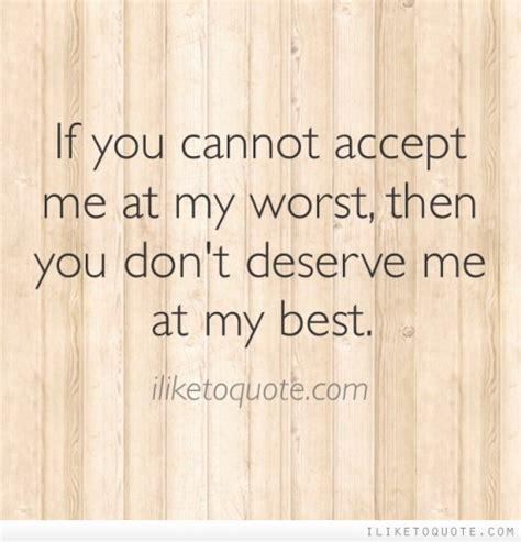 U Dont Deserve Me My Best Quotes
