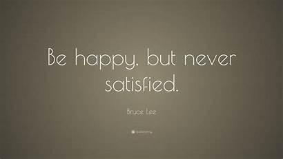 Satisfied Never Happy Quote Bruce Lee Quotefancy