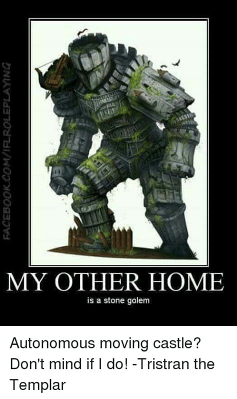 Templar Memes - my other home is a stone golem autonomous moving castle don t mind if i do tristran the
