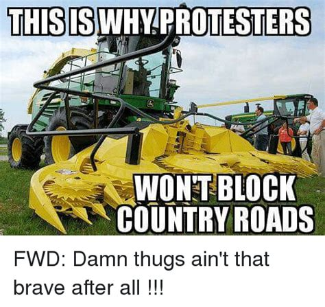 This Is Why Protesters Wont Block Country Roads Fwd Damn