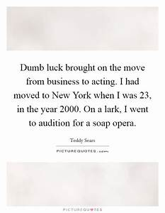 Dumb Luck Brought On The Move From Business To Acting I
