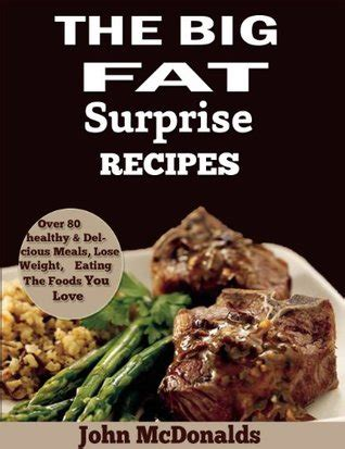 big fat surprise recipes  delicious  healthy fat