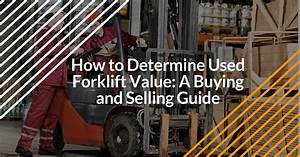How To Determine Used Forklift Value  A Buying And Selling
