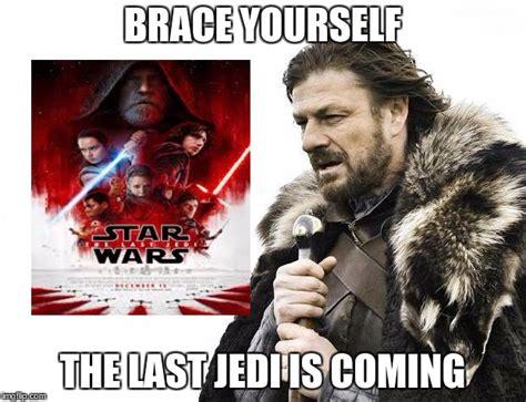 Last Jedi Memes - brace yourselves x is coming meme imgflip