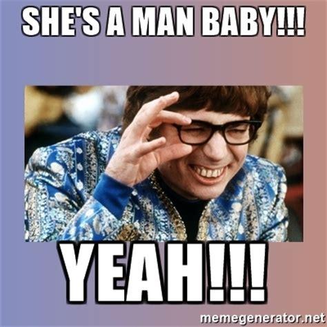 Man Baby Meme - she s a man baby yeah austin powers meme generator