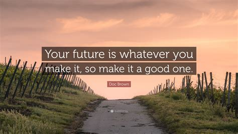 Doc Brown Quote Your Future Is Whatever You Make It So