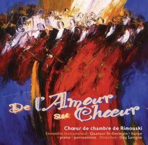 choeur de chambre de de l amour au chœur chœur de chambre de rimouski