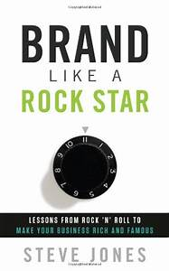 Brand Like a Rockstar: Lessons from Rock 'N' Roll to Make ...