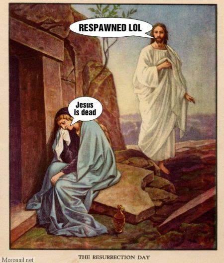 Jesus Easter Meme - respawn jesus evidence for god from science