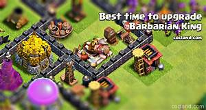 The best time to upgrade The Barbarian King - Clash of Clans
