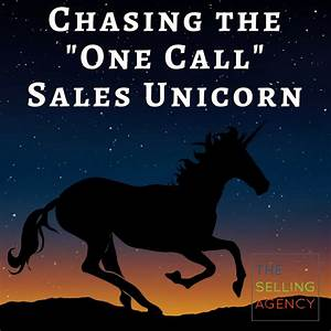 The Selling Agency Are You Chasing Sales Unicorns? (It's ...