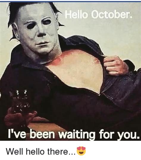 Well Hello There Meme - hello october i ve been waiting for you well hello there funny meme on sizzle