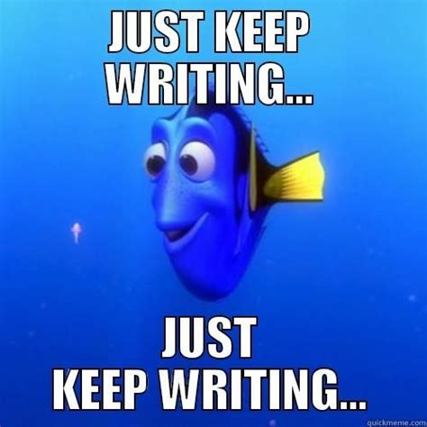 You Tell 'em Dory! Just Keep #writing!  Writer Life Pinterest