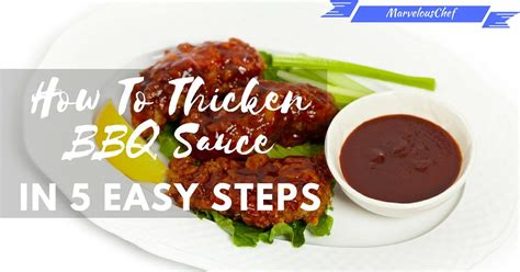 how to thicken a sauce how to thicken bbq sauce in 5 easy steps marvelous chef