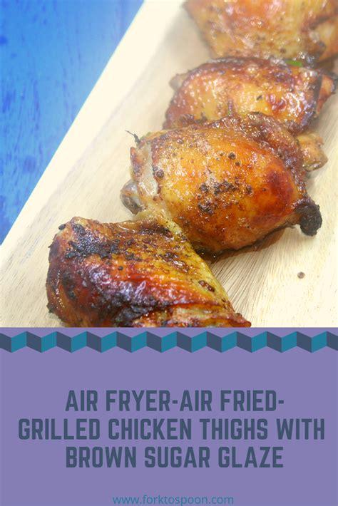 air fryer chicken thighs fried grilled brown sugar glaze recipe forktospoon honey
