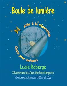 Boule De Lumiere : boule de lumi re conte interactif pour l 39 enfant en deuil lucie roberge fondation litt raire ~ Teatrodelosmanantiales.com Idées de Décoration