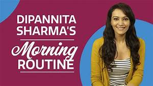Dipannita Sharma's Morning Routine   Fashion   Bollywood ...