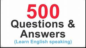 500 Common English Questions And Answers For Speaking English Fluently