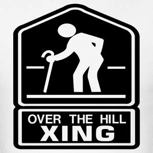 Over The Hill Meme - shop over the hill t shirts online spreadshirt