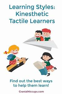 Learning Styles: Kinesthetic, Tactile Learners – Cranial ...