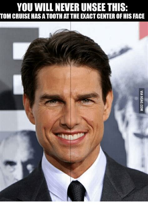 Tom Cruz Meme - you will never unsee this tom cruise hasatoothatthe exact centerofhis face tom cruise meme on
