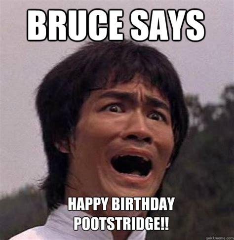 Bruce Lee Meme - bruce says happy birthday pootstridge misc quickmeme