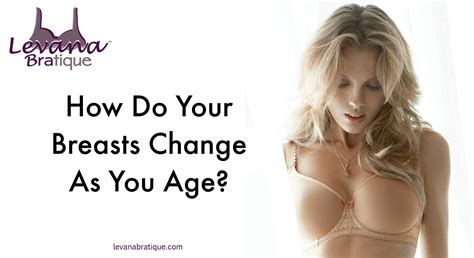 How Do Your Breasts Change With Age Levana Bratique