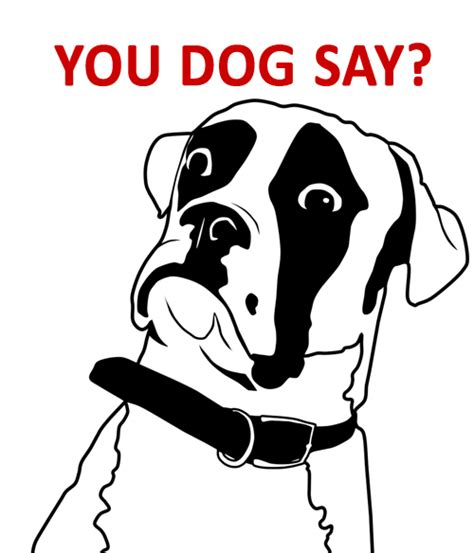 Say What You Meme Game - you dog say you don t say know your meme