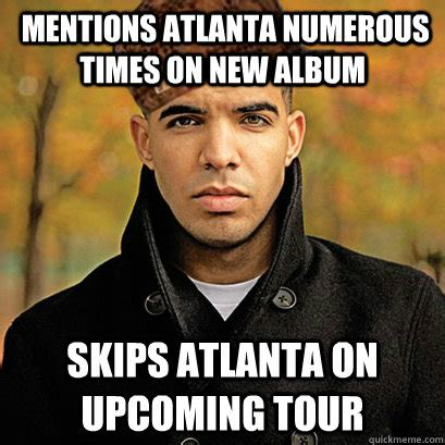 Drake New Album Meme - mentions atlanta numerous times on new album skips atlanta on upcoming tour scumbag drake