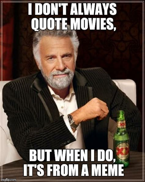 Movie Meme Generator - i don t always quote movies imgflip