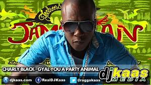 Charly Black - Gyal You A Party Animal [RAW](July 2014 ...