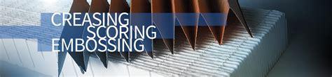 creasing scoring embossing schober specializes   development  manufacturing