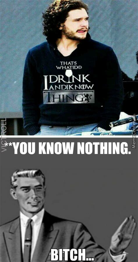 You Know Nothing Meme - 15 of the most hilarious you know nothing jon snow memes of all time thethings