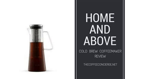 Home and Above   Cold Brew Coffee Maker Review   Coffee Concierge