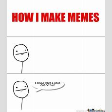 How I Make Memes By Beeegs123456  Meme Center