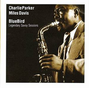 Charlie Parker with Miles Davis - Blue Bird-Legendary ...
