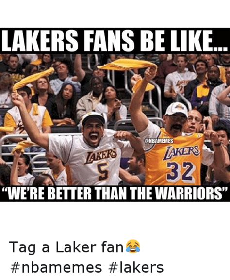 LAKERS FANS BE LIKE WE'RE BETTER THAN THE WARRIORS Tag a ...