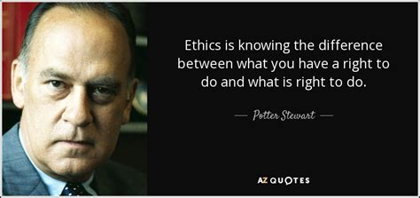 potter stewart quote ethics  knowing  difference