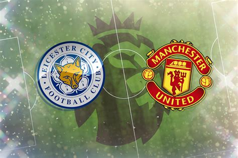 Leicester vs Man United: Prediction, TV channel, live ...