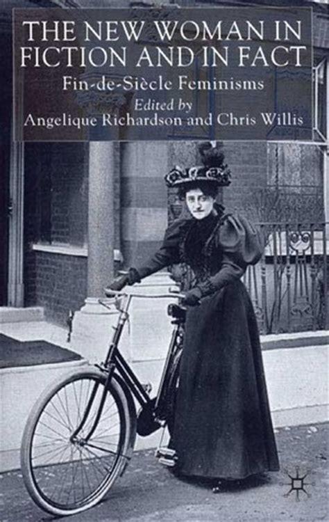 woman  fiction  fact fin de siecle feminisms  angelique richardson reviews