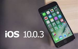 Apple Releases Ios 10 0 3 For Iphone 7 With Cellular