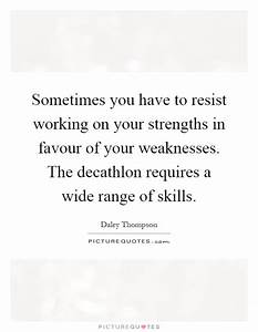 Sometimes you have to resist working on your strengths in ...