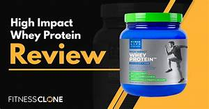 High Impact Whey Protein Review