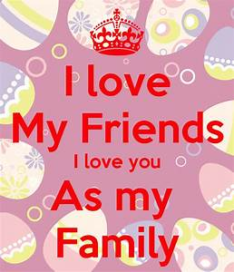 I love My Friends I love you As my Family Poster ...