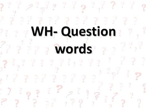 Wh Question Words Authorstream